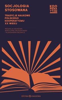 Socjologia stosowana. Tradycje naukowe polskiego kooperatyzmu XX wieku-Opracowanie zbiorowe