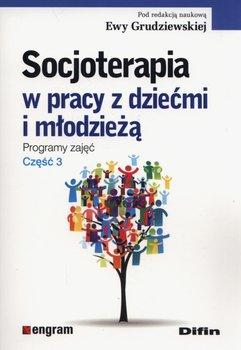 Socjoterapia w pracy z dziećmi i młodzieżą. Programy zajęć. Część 3-Opracowanie zbiorowe