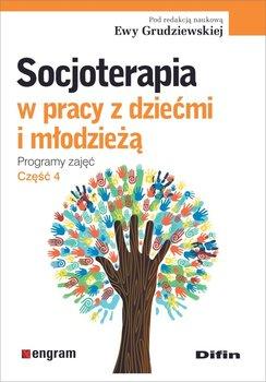Socjoterapia w pracy z dziećmi i młodzieżą. Programy zajęć. Część 4-Grudziewska Ewa redakcja naukowa