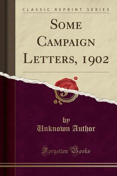 Some Campaign Letters, 1902 (Classic Reprint) - Author Unknown