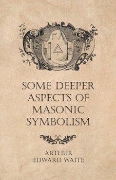 Some Deeper Aspects of Masonic Symbolism-Waite Arthur Edward