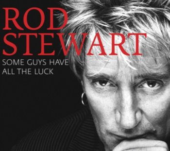 Some Guys Have All The Luck-Stewart Rod