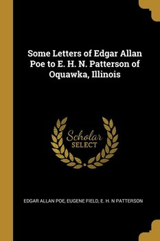 Some Letters of Edgar Allan Poe to E. H. N. Patterson of Oquawka, Illinois - Poe Edgar Allan