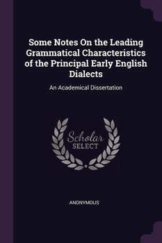 Some Notes On the Leading Grammatical Characteristics of the Principal Early English Dialects-Anonymous