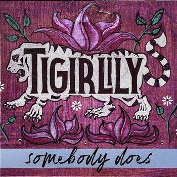 Somebody Does-Tigirlily