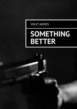 Something Better-Aderes Violet