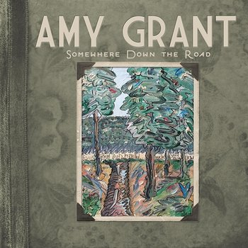 Somewhere Down The Road-Amy Grant