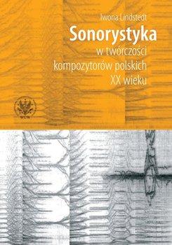 Sonorystyka w twórczości kompozytorów polskich XX wieku-Lindstedt Iwona
