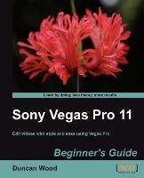 Sony Vegas Pro 11 Beginner's Guide-Wood Duncan