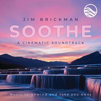 Soothe A Cinematic Soundtrack: Music To Unwind And Take You Away-Jim Brickman