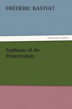 Sophisms of the Protectionists-Bastiat Frédéric