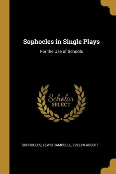 Sophocles in Single Plays-Lewis Campbell Evelyn Abbott Sophocles