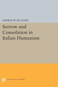 Sorrow and Consolation in Italian Humanism-Mcclure George W.