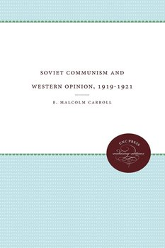 Soviet Communism and Western Opinion, 1919-1921-Carroll E. Malcolm