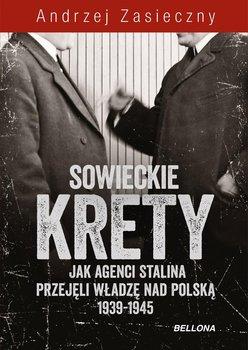 Sowieckie krety. Jak agenci Stalina przejęli władzę nad Polską 1939-1945-Zasieczny Andrzej