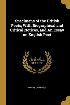 Specimens of the British Poets; With Biographical and Critical Notices, and An Essay on English Poet-Campbell Thomas