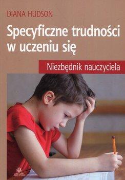 Specyficzne trudności w uczeniu się. Niezbędnik nauczyciela-Hudson Diana