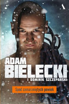 Spod zamarzniętych powiek-Bielecki Adam, Szczepański Dominik