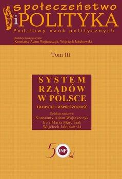 Społeczeństwo i polityka. Podstawy nauk politycznych. Tom 3. System rządów w Polsce. Tradycje i współczesność-Opracowanie zbiorowe
