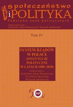 Społeczeństwo i polityka. Podstawy nauk politycznych. Tom 4. System rządów w Polsce-Opracowanie zbiorowe