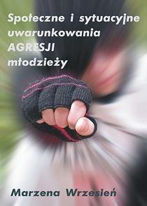 Społeczne i sytuacyjne uwarunkowania agresji młodzieży-Wrzesień Marzena