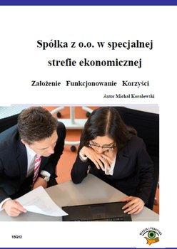 Spółka z o.o. w specjalnej strefie ekonomicznej. Założenie. Funkcjonowanie. Korzyści                      (ebook)