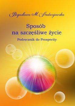 Sposób na szczęśliwe życie. Podręcznik do Prosperity-Andrzejewska Bogusława M.