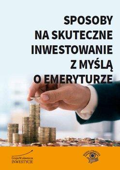 Sposoby na skuteczne inwestowanie z myślą o emeryturze                      (ebook)