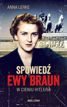Spowiedź Ewy Braun. W cieniu Hitlera-Lerke Anna