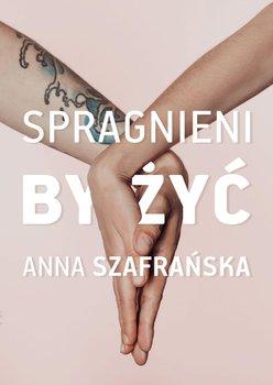 Spragnieni, by żyć-Szafrańska Anna