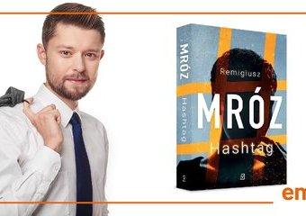 """Sprawdź o czym jest """"Hashtag"""" Remigiusza Mroza"""