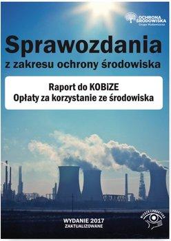Sprawozdania z zakresu ochrony środowiska. Raport do KOBiZE. Opłaty za korzystanie ze środowiska-Opracowanie zbiorowe