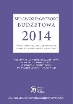 Sprawozdawczość budżetowa 2014. Nowe wytyczne, aktualne procedury, przykłady wypełnionych formularzy                      (ebook)