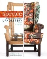 Spruce a Step-by-Step Guide to Upholstery and Design-Brown Amanda