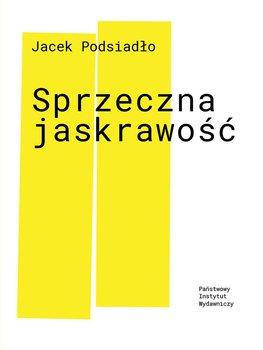 Sprzeczna jaskrawość-Podsiadło Jacek