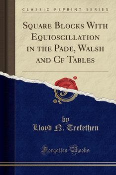 Square Blocks With Equioscillation in the Pade, Walsh and Cf Tables (Classic Reprint)-Trefethen Lloyd N.