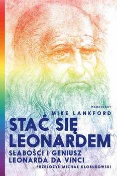 Stać się Leonardem Słabości i geniusz Leonarda da Vinci-Lankford Mike