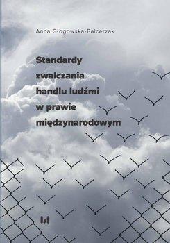 Standardy zwalczania handlu ludźmi w prawie międzynarodowym-Głogowska-Balcerzak Anna