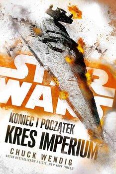Star Wars. Koniec i początek. Kres Imperium. Tom 3-Wendig Chuck