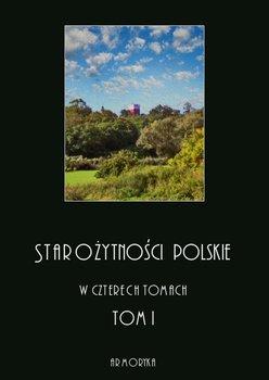 Starożytności polskie w czterech tomach. Tom 1-Moraczewski Jędrzej