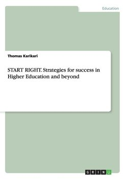 START RIGHT. Strategies for success in Higher Education and beyond - Karikari Thomas