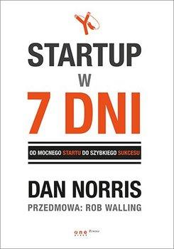 Startup w 7 dni. Od mocnego startu do szybkiego sukcesu-Norris Dan, Walling Rob