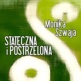 Stateczna i postrzelona-Szwaja Monika