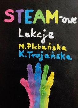 STEAM-owe lekcje-Plebańska Marlena, Trojańska Katarzyna