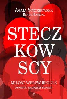 Steczkowscy. Miłość wbrew regule. Osobista biografia rodziny-Steczkowska Agata, Nowicka Beata