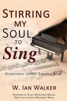 Stirring My Soul to Sing-Walker W. Ian