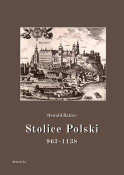 Stolice Polski. 963-1138-Balzer Oswald