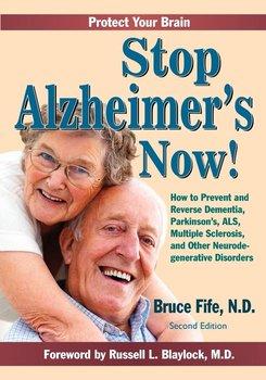 Stop Alzheimer's Now, Second Edition-Fife Bruce