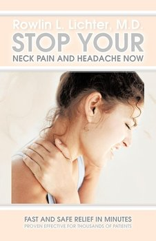 Stop Your Neck Pain and Headache Now-Lichter M. D. Rowlin L.