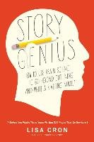 Story Genius: How to Use Brain Science to Go Beyond Outlining and Write a Riveting Novel (Before You Waste Three Years Writing 327 P - Cron Lisa